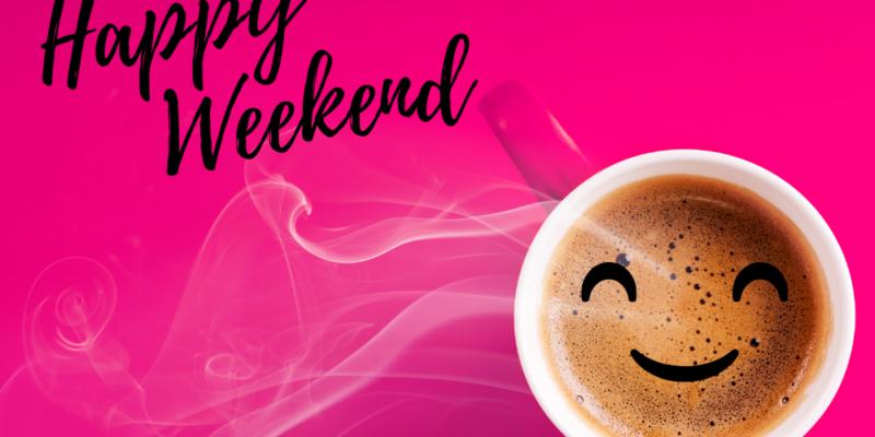Happy Weekend Coffee